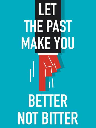 better: Words LET THE PAST MAKE YOU BETTER NOT BITTER Illustration