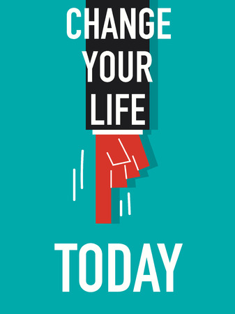 today: Words CHANGE YOUR LIFE TODAY Illustration