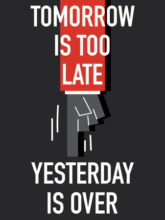 too late: Words TOMORROW IS TOO LATE