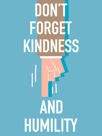 politeness: Words DO NOT FORGET KINDNESS AND HUMILITY