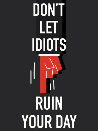 Words DO NOT LET IDIOTS RUIN YOUR DAY