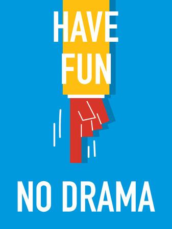 have fun: Words HAVE FUN NO DRAMA
