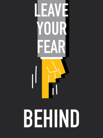 fear: Words LEAVE YOUR FEAR BEHIND