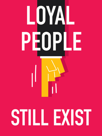 to exist: Words LOYAL PEOPLE STILL EXIST Illustration