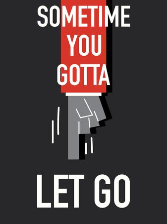 let go: Words SOMETIME YOU GOTTA LET GO