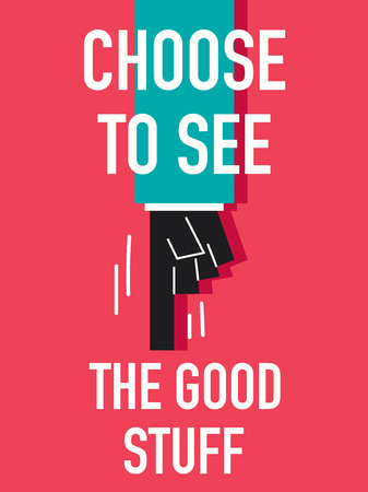 pick out: Words CHOOSE TO SEE THE GOOD STUFF Illustration