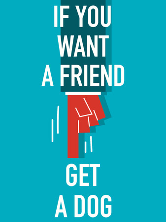 want: Words IF YOU WANT A FRIEND GET A DOG Illustration