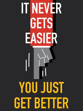 better: Words IT NEVER GETS EASIER YOU JUST GET BETTER Illustration
