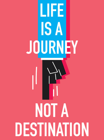 intention: Words LIFE IS A JOURNEY NOT A DESTINATION Illustration