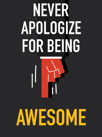 apologize: Words NEVER APOLOGIZE FOR BEING AWESOME Illustration