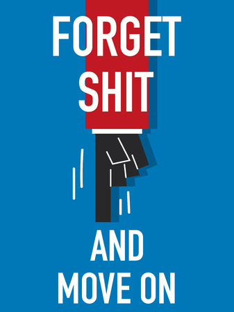 forget: Words FORGET SHIT AND MOVE ON
