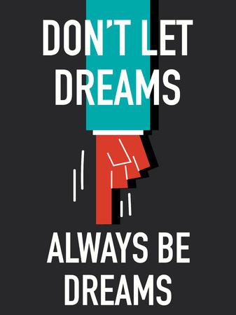 Words DO NOT LET DREAMS ALWAYS BE DREAMS