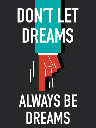 do not: Words DO NOT LET DREAMS ALWAYS BE DREAMS
