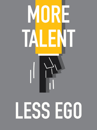 less: Words MORE TALENT LESS EGO