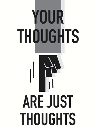deliberation: Words YOUR THOUGHTS ARE JUST THOUGHTS