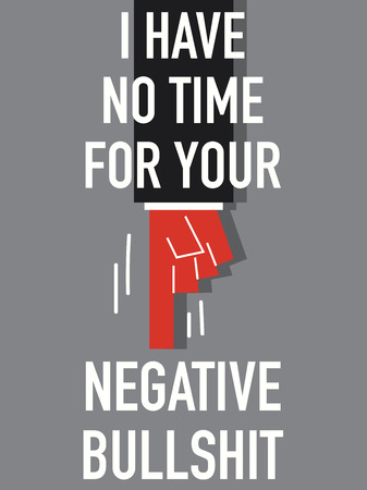 no time: Words I HAVE NO TIME FOR YOUR NEGATIVE BULLSHIT