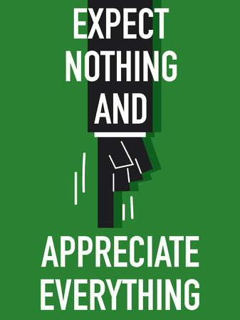 to expect: Words EXPECT NOTHING AND APPRECIATE EVERYTHING Illustration