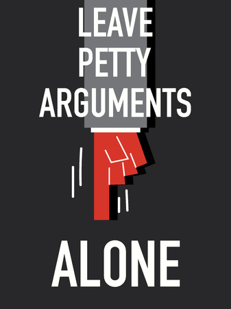 alone: Words LEAVE PETTY ARGUMENTS ALONE