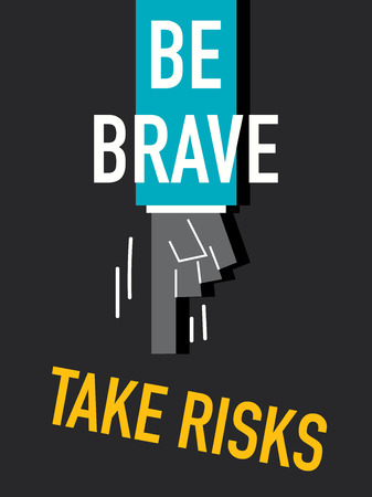 brave: Words BE BRAVE TAKE RISKS