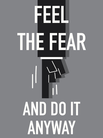 do it: Words FEEL THE FEAR AND DO IT ANYWAY Illustration