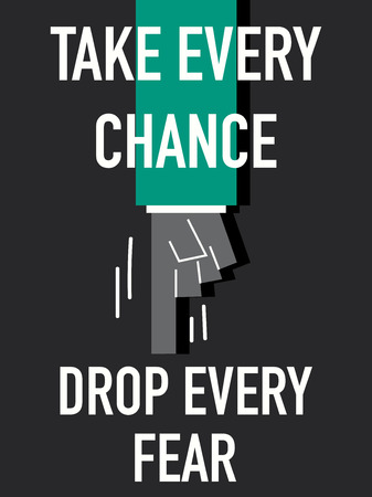 every: Words TAKE EVERY CHANCE DROP EVERY FEAR Illustration