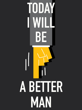 better: Words TODAY I WILL BE A BETTER MAN
