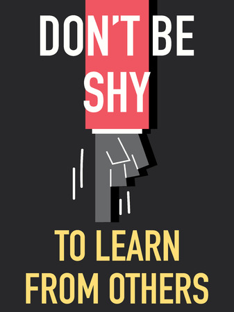 do not: Words DO NOT BE SHY TO LEARN FROM OTHERS