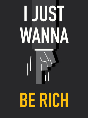 wealthy man: Words I JUST WANNA BE RICH