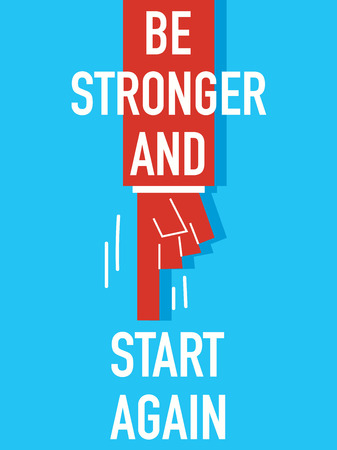stronger: Words BE STRONGER AND START AGAIN