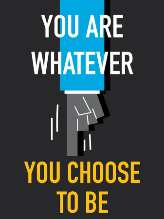 whatever: Words YOU ARE WHATEVER YOU CHOOSE TO BE