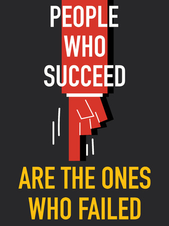 succeed: Words PEOPLE WHO SUCCEED ARE THE ONES WHO FAILED