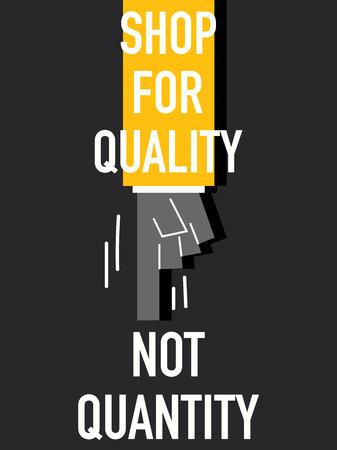quantity: Words SHOP FOR QUALITY NOT QUANTITY