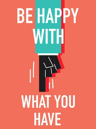 be happy: Words BE HAPPY WITH WAHT YOU HAVE