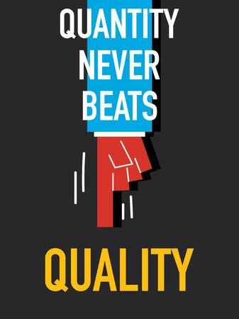 quantity: Words QUANTITY NEVER BEATS QUALITY