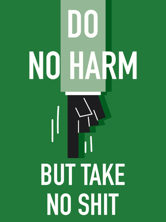 harm: Words DO NO HARM BUT TAKE NO SHIT