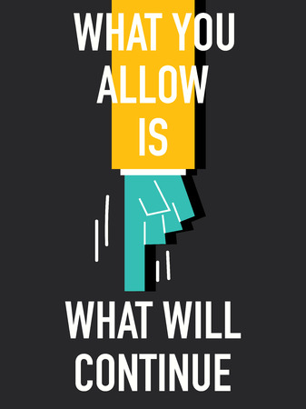 allow: Words WHAT YOU ALLOW IS WHAT WILL CONTINUE