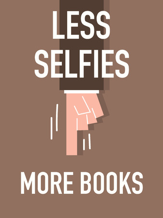 less: Words LESS SELFIES MORE BOOKS