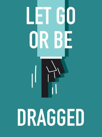 let go: Words LET GO OR BE DRAGGED Illustration