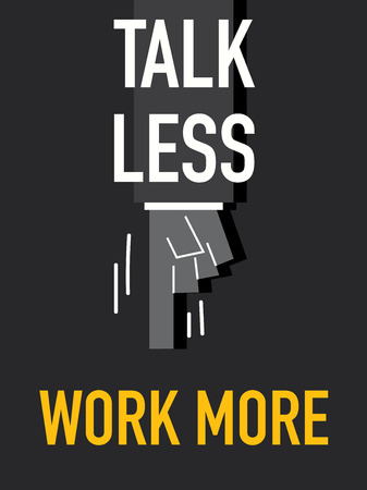 less: Words TALK LESS WORK MORE