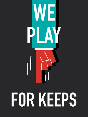 keeps: Words WE PLAY FOR KEEPS