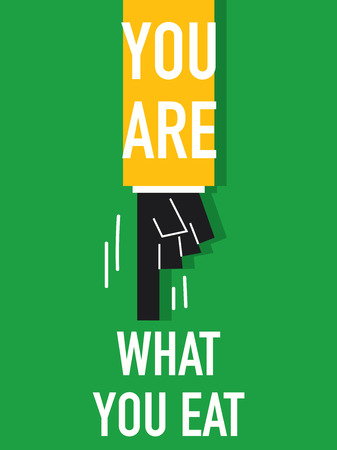 what to eat: Words YOU ARE WHAT YOU EAT