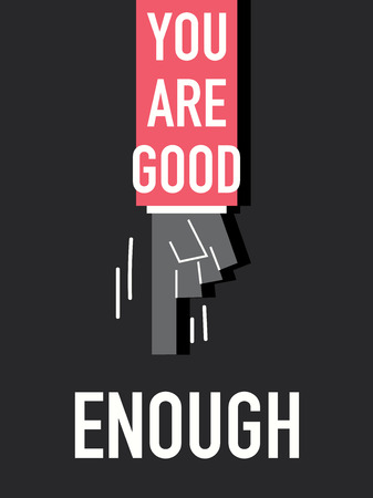 Words YOU ARE GOOD ENOUGH