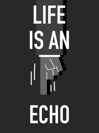 echo: Words LIFE IS AN ECHO