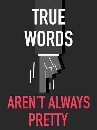 always: Words TRUE WORDS ARE NOT ALWAYS PRETTY