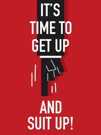 get up: Words IT IS TIME TO GET UP AND SUIT UP Illustration