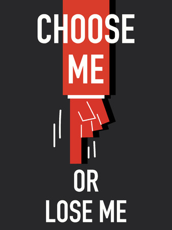 pick out: Words CHOOSE ME OR LOSE ME