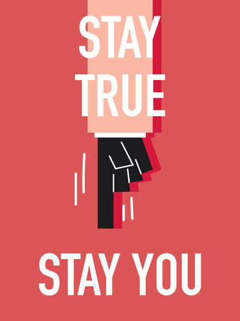 stay: Words STAY TRUE STAY YOU Illustration