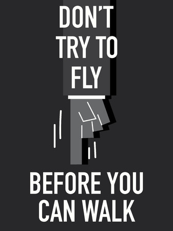 Words DO NOT TRY TO FLY BEFORE YOU CAN WALK