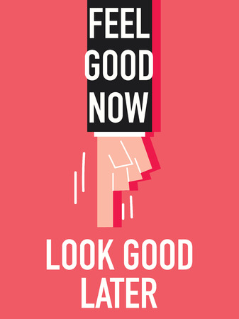 disposition: Words FEEL GOOD NOW LOOK GOOD LATER Illustration