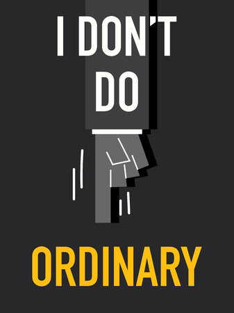 ordinary: Words I DO NOT DO ORDINARY